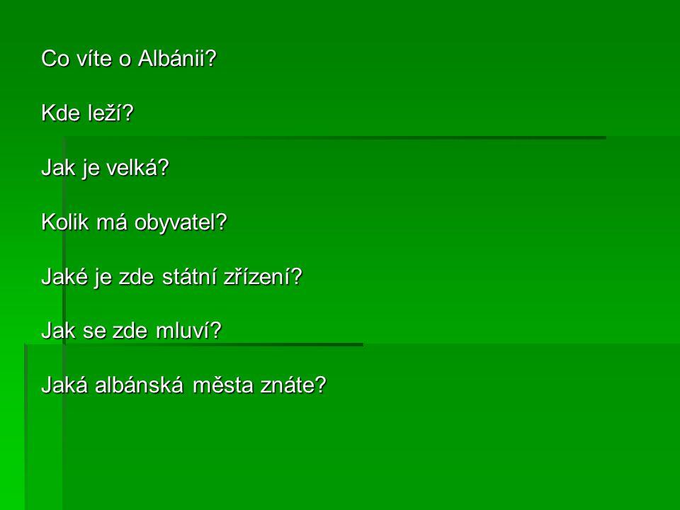 Co víte o Albánii Kde leží Jak je velká Kolik má obyvatel Jaké je zde státní zřízení Jak se zde mluví