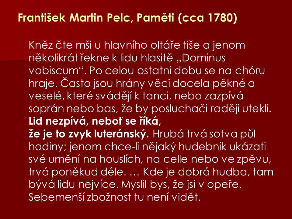 """František Martin Pelc, Paměti (cca 1780) Kněz čte mši u hlavního oltáře tiše a jenom několikrát řekne k lidu hlasitě """"Dominus vobiscum ."""