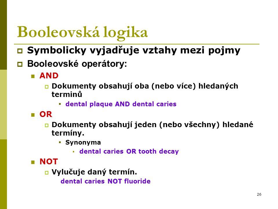 Booleovská logika Symbolicky vyjadřuje vztahy mezi pojmy