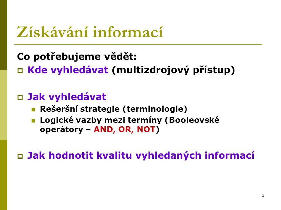 Získávání informací Co potřebujeme vědět: