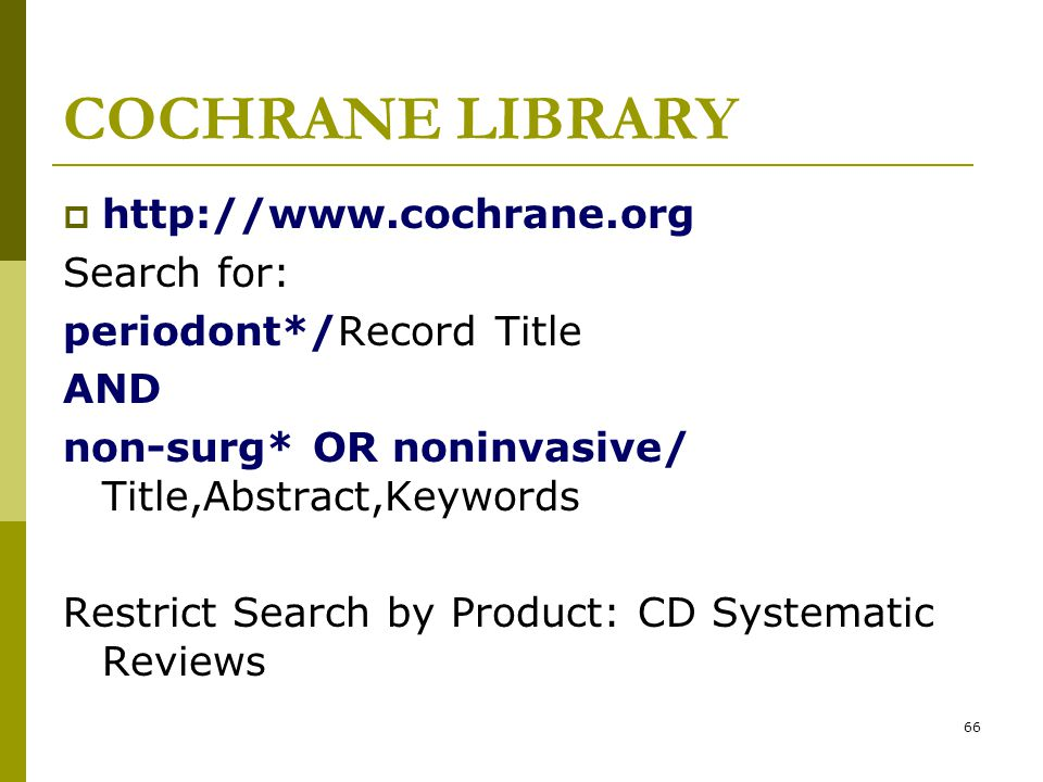 COCHRANE LIBRARY http://www.cochrane.org Search for: