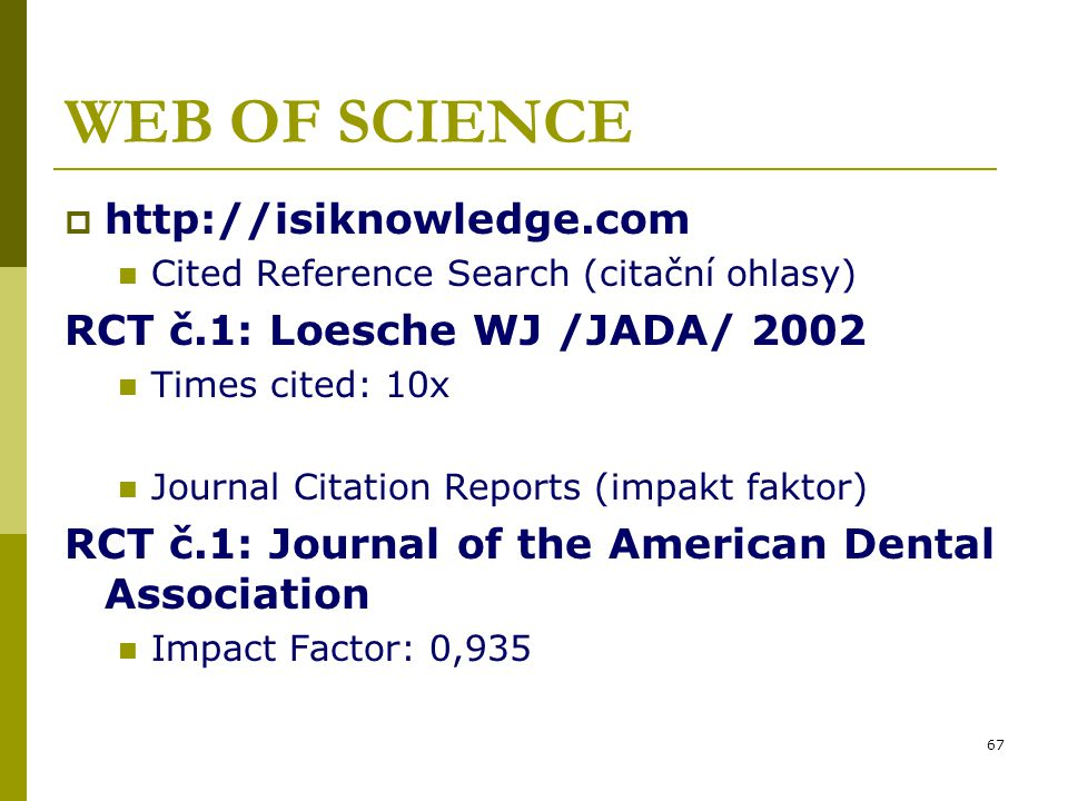 WEB OF SCIENCE http://isiknowledge.com RCT č.1: Loesche WJ /JADA/ 2002