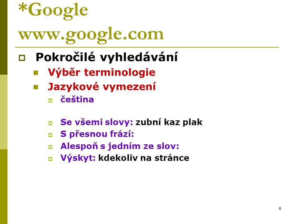 *Google www.google.com Pokročilé vyhledávání Výběr terminologie