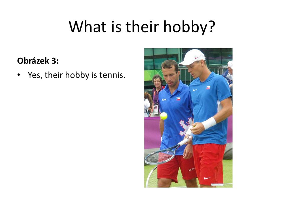 What is their hobby Obrázek 3: Yes, their hobby is tennis.