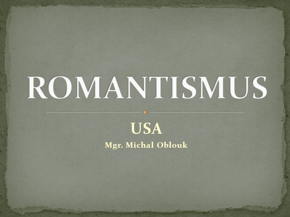 ROMANTISMUS USA Mgr. Michal Oblouk