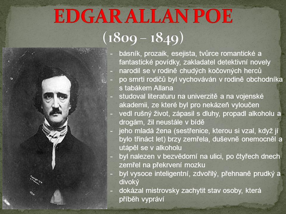 EDGAR ALLAN POE (1809 – 1849) básník, prozaik, esejista, tvůrce romantické a fantastické povídky, zakladatel detektivní novely.