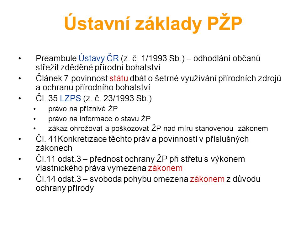 Ústavní základy PŽP Preambule Ústavy ČR (z. č. 1/1993 Sb.) – odhodlání občanů střežit zděděné přírodní bohatství.