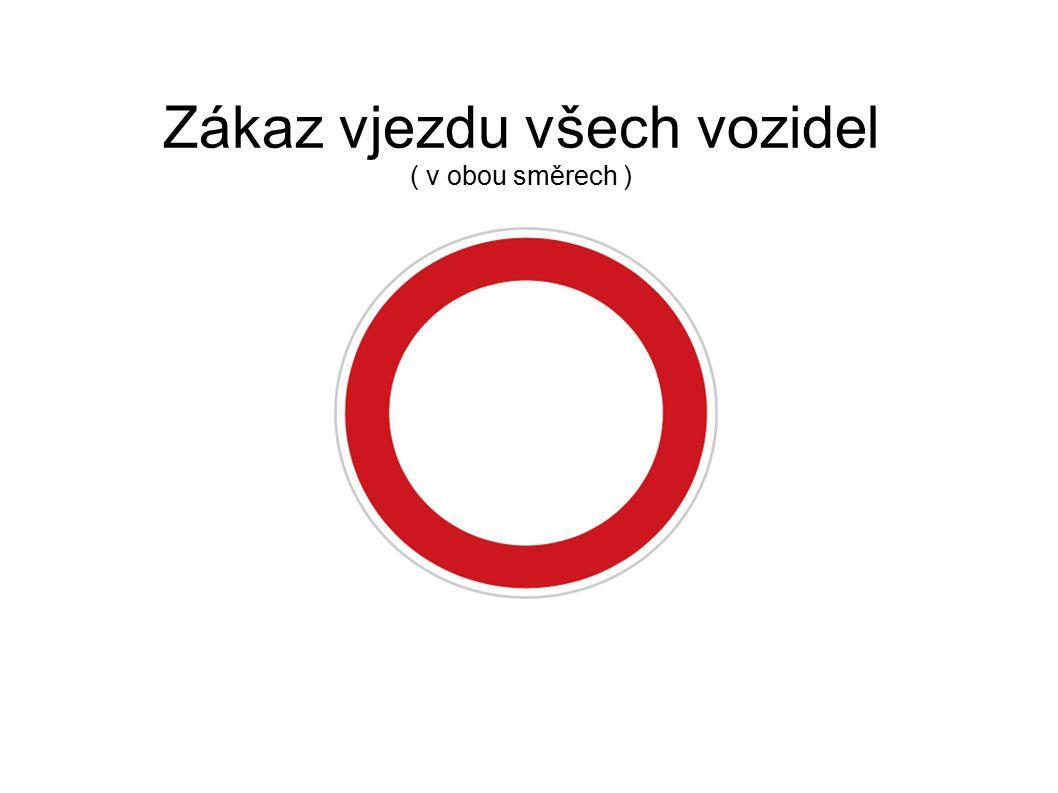 Zákaz vjezdu všech vozidel ( v obou směrech )