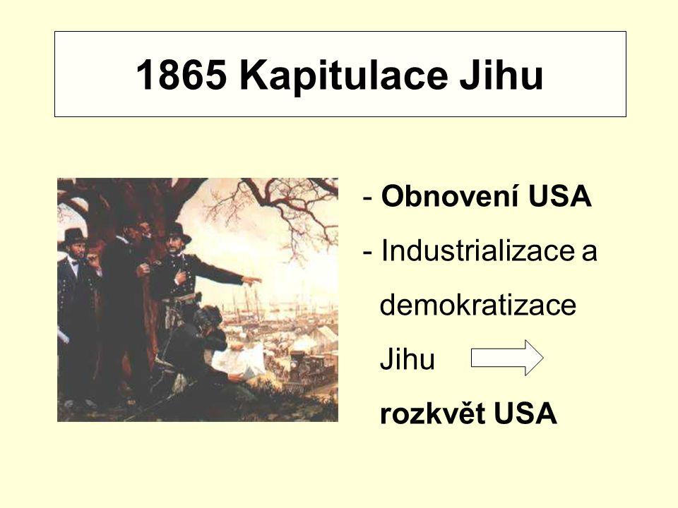 1865 Kapitulace Jihu - Obnovení USA - Industrializace a demokratizace
