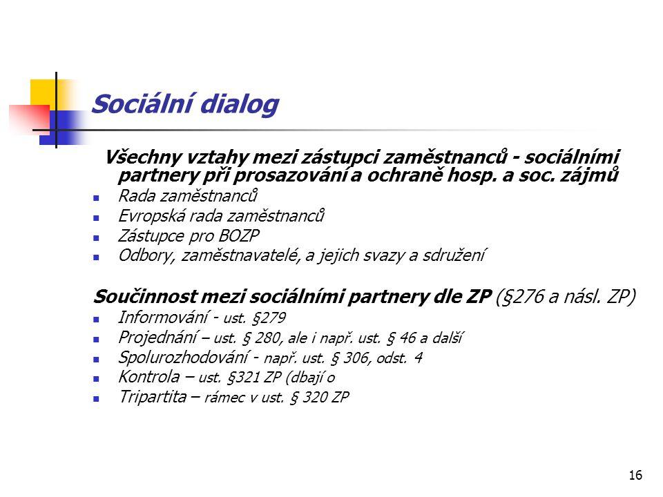 Sociální dialog Všechny vztahy mezi zástupci zaměstnanců - sociálními partnery při prosazování a ochraně hosp. a soc. zájmů.