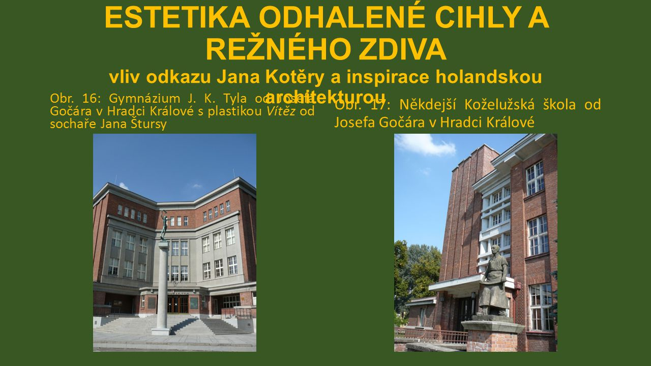 ESTETIKA ODHALENÉ CIHLY A REŽNÉHO ZDIVA vliv odkazu Jana Kotěry a inspirace holandskou architekturou