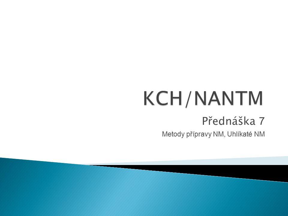 Přednáška 7 Metody přípravy NM, Uhlíkaté NM