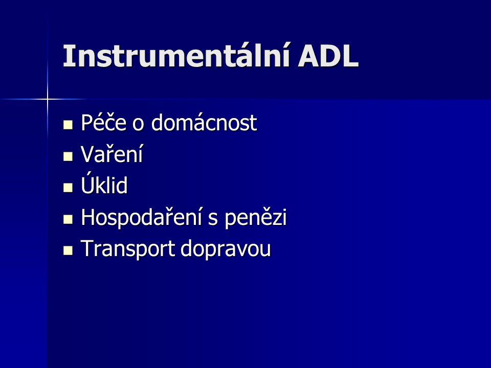 Instrumentální ADL Péče o domácnost Vaření Úklid Hospodaření s penězi