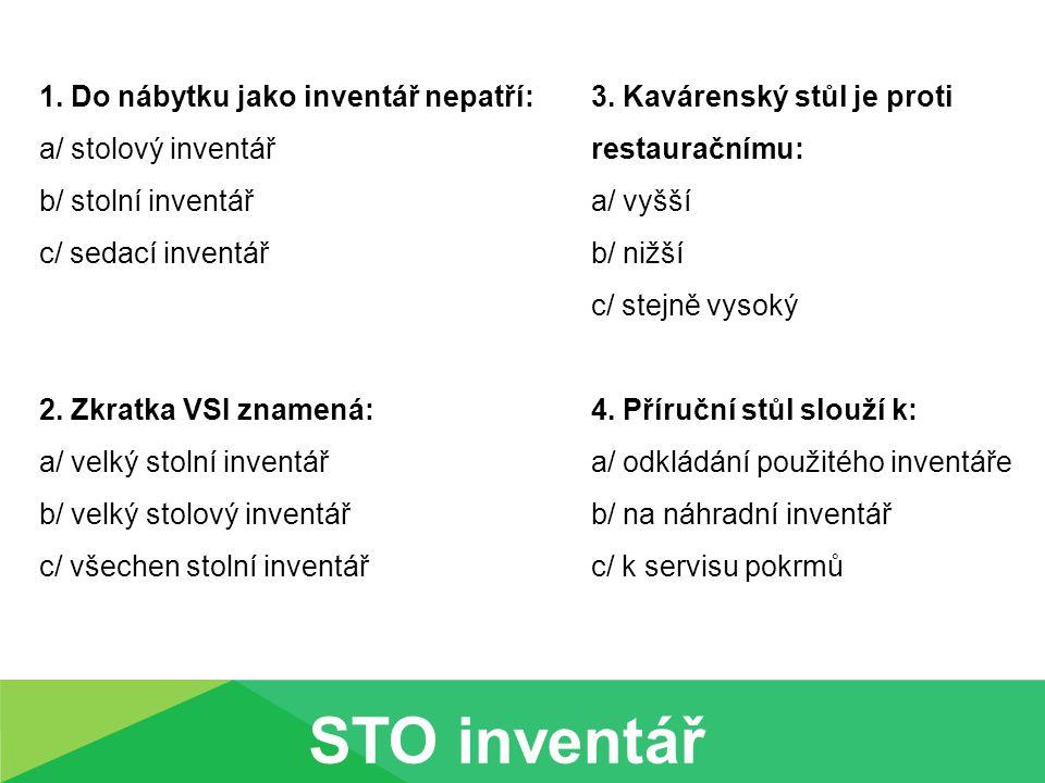 STO inventář 1. Do nábytku jako inventář nepatří: a/ stolový inventář