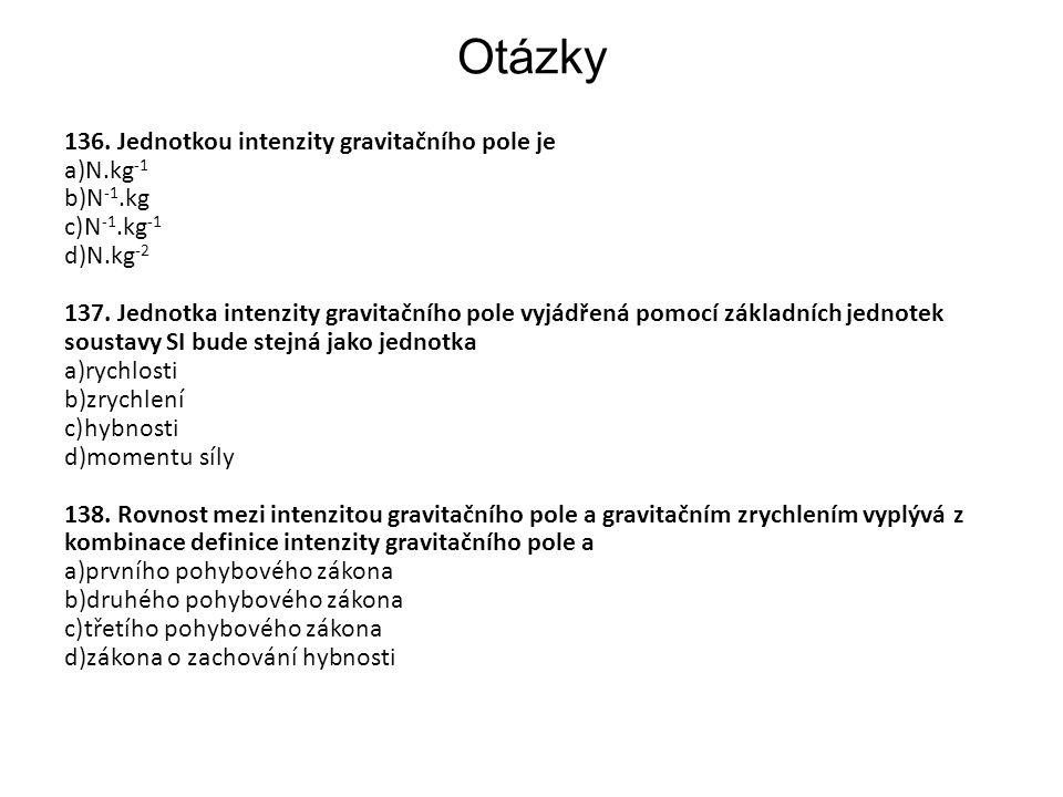 Otázky 136. Jednotkou intenzity gravitačního pole je N.kg-1 N-1.kg