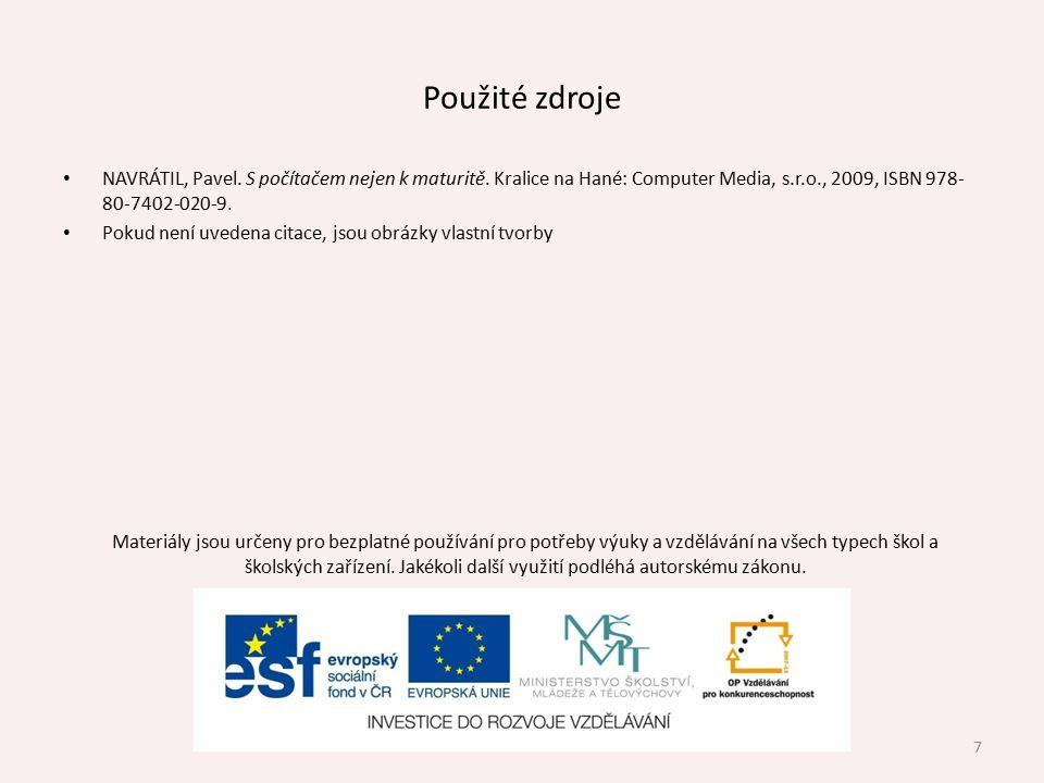 Použité zdroje NAVRÁTIL, Pavel. S počítačem nejen k maturitě. Kralice na Hané: Computer Media, s.r.o., 2009, ISBN 978-80-7402-020-9.