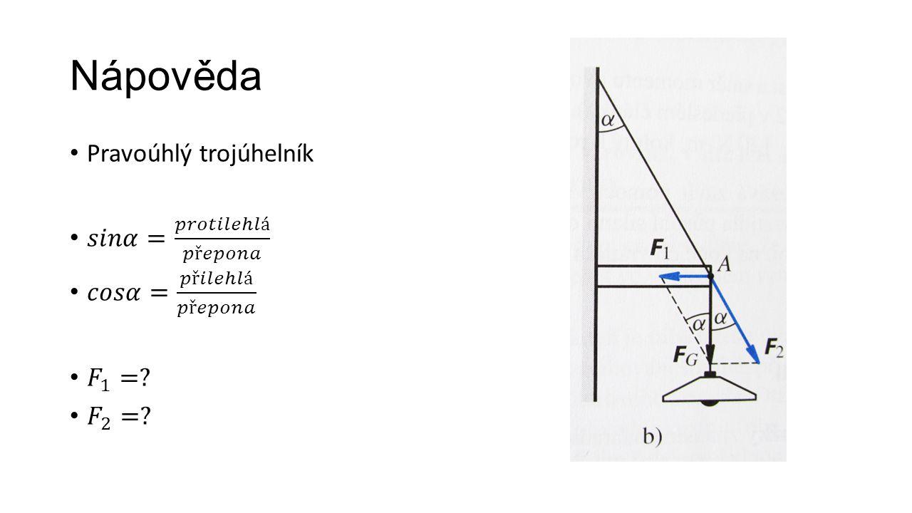 Nápověda Pravoúhlý trojúhelník 𝑠𝑖𝑛𝛼= 𝑝𝑟𝑜𝑡𝑖𝑙𝑒ℎ𝑙á 𝑝ř𝑒𝑝𝑜𝑛𝑎