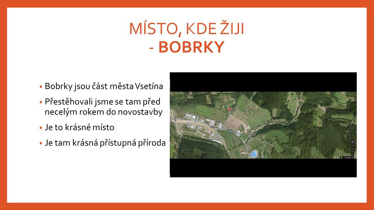 MÍSTO, KDE ŽIJI - BOBRKY Bobrky jsou část města Vsetína