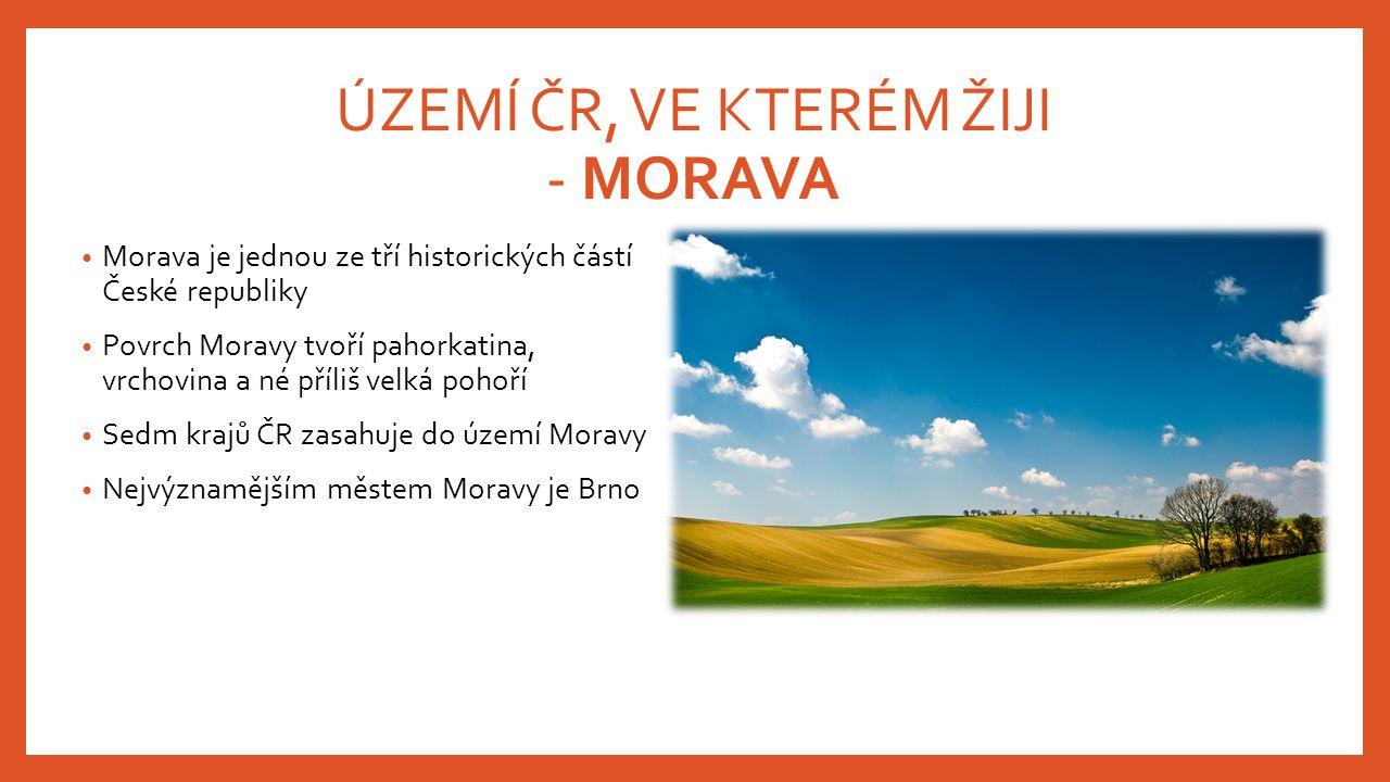 ÚZEMÍ ČR, VE KTERÉM ŽIJI - MORAVA