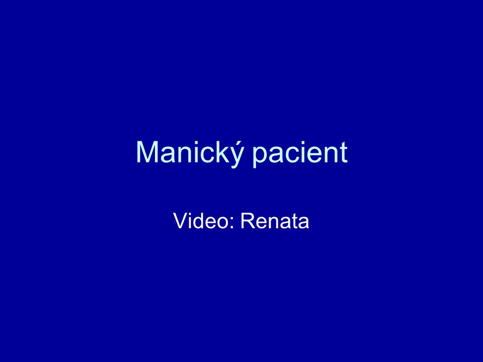 Manický pacient Video: Renata