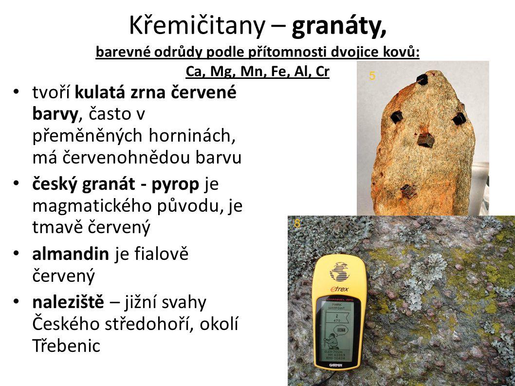 Křemičitany – granáty, barevné odrůdy podle přítomnosti dvojice kovů: Ca, Mg, Mn, Fe, Al, Cr