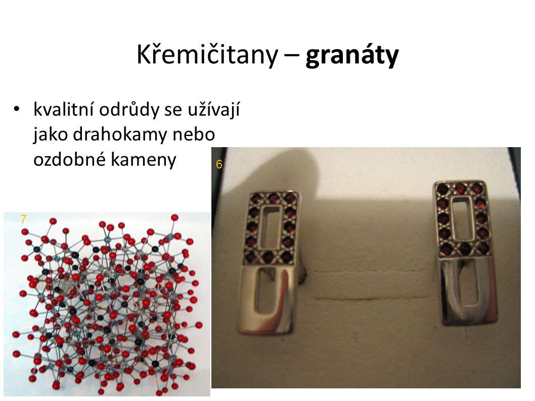 Křemičitany – granáty kvalitní odrůdy se užívají jako drahokamy nebo ozdobné kameny 6 7