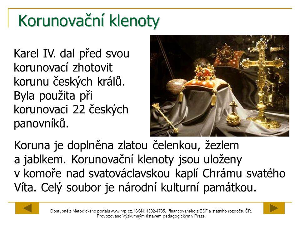 Korunovační klenoty Karel IV. dal před svou korunovací zhotovit korunu českých králů. Byla použita při korunovaci 22 českých panovníků.
