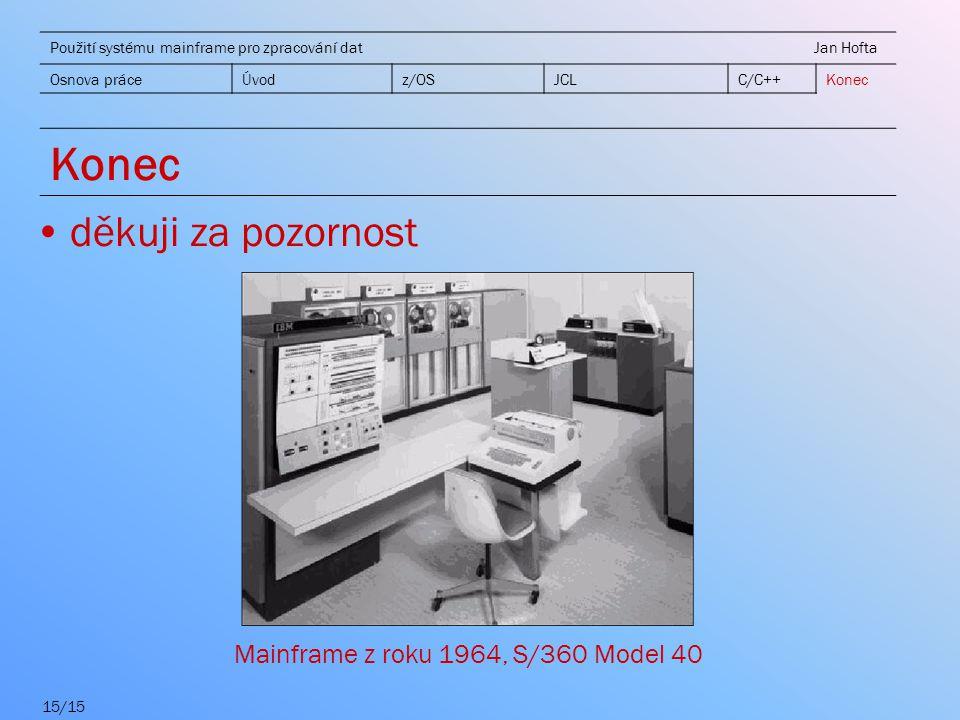 děkuji za pozornost Mainframe z roku 1964, S/360 Model 40