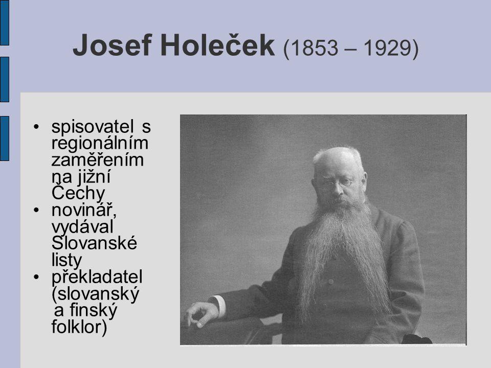 Josef Holeček (1853 – 1929) spisovatel s regionálním zaměřením na jižní Čechy. novinář, vydával Slovanské listy.
