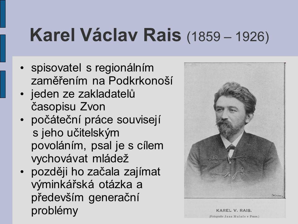 Karel Václav Rais (1859 – 1926) spisovatel s regionálním zaměřením na Podkrkonoší. jeden ze zakladatelů časopisu Zvon.