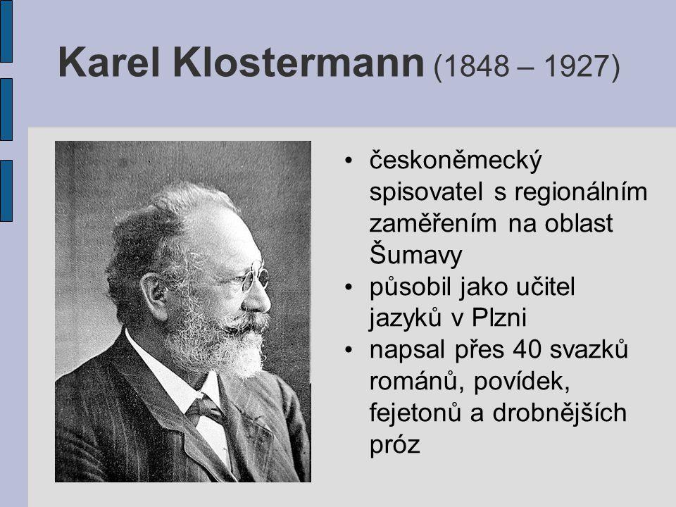 Karel Klostermann (1848 – 1927) českoněmecký spisovatel s regionálním zaměřením na oblast Šumavy. působil jako učitel jazyků v Plzni.