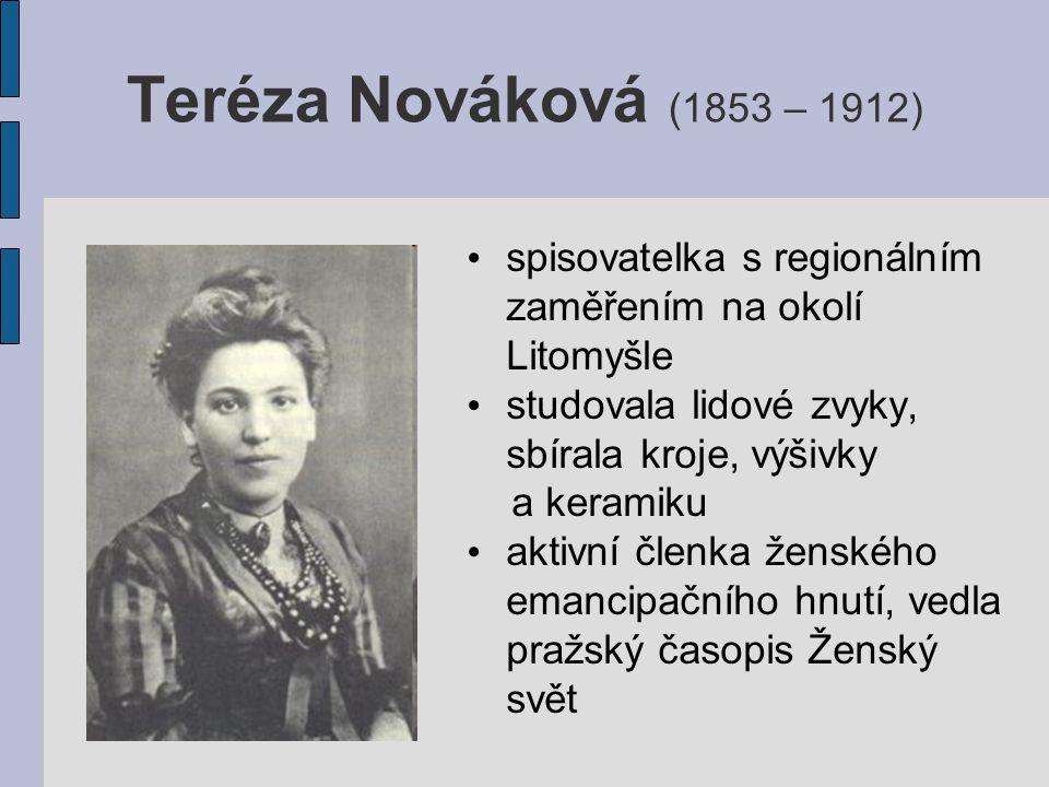 Teréza Nováková (1853 – 1912) spisovatelka s regionálním zaměřením na okolí Litomyšle. studovala lidové zvyky, sbírala kroje, výšivky.