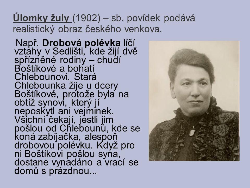 Úlomky žuly (1902) – sb. povídek podává realistický obraz českého venkova.