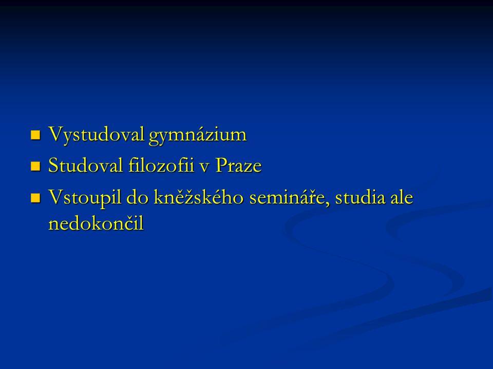 Vystudoval gymnázium Studoval filozofii v Praze.