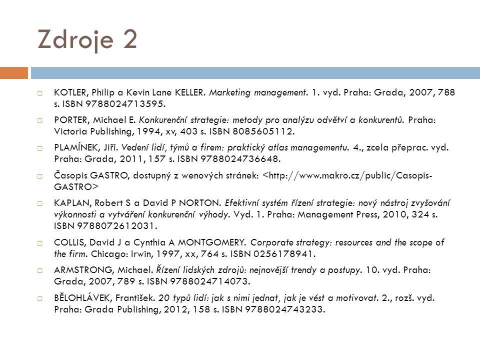 Zdroje 2 KOTLER, Philip a Kevin Lane KELLER. Marketing management. 1. vyd. Praha: Grada, 2007, 788 s. ISBN 9788024713595.