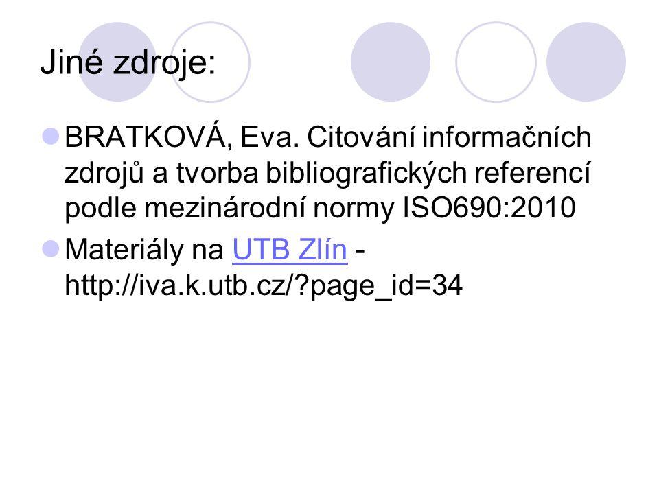 Jiné zdroje: BRATKOVÁ, Eva. Citování informačních zdrojů a tvorba bibliografických referencí podle mezinárodní normy ISO690:2010.