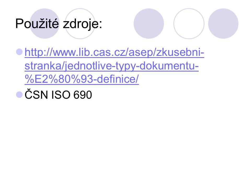 Použité zdroje: http://www.lib.cas.cz/asep/zkusebni-stranka/jednotlive-typy-dokumentu-%E2%80%93-definice/