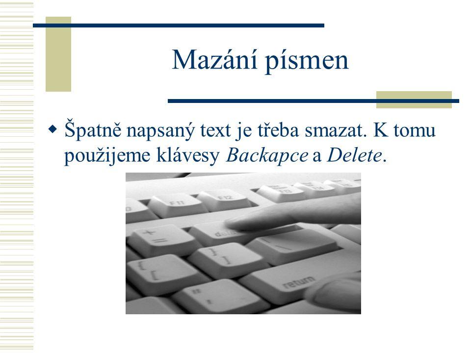 Mazání písmen Špatně napsaný text je třeba smazat. K tomu použijeme klávesy Backapce a Delete.