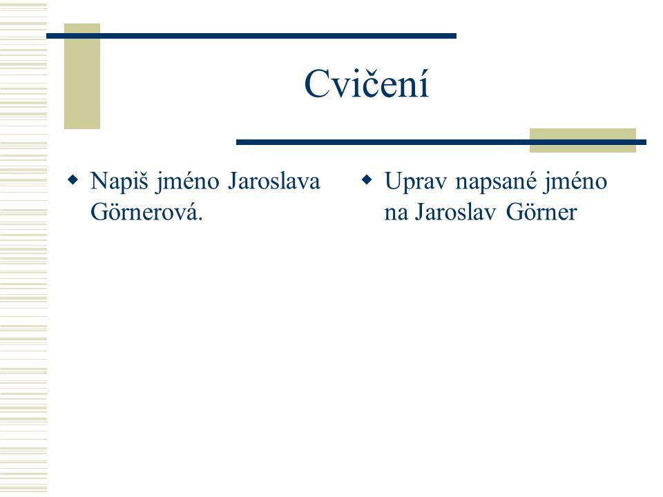 Cvičení Napiš jméno Jaroslava Görnerová.