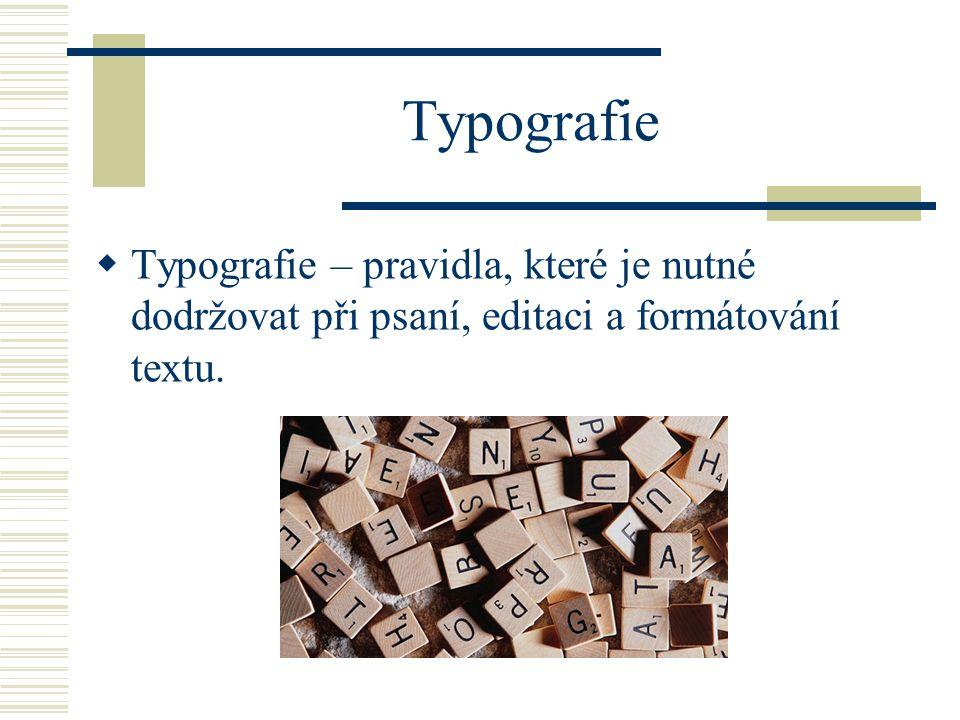 Typografie Typografie – pravidla, které je nutné dodržovat při psaní, editaci a formátování textu.