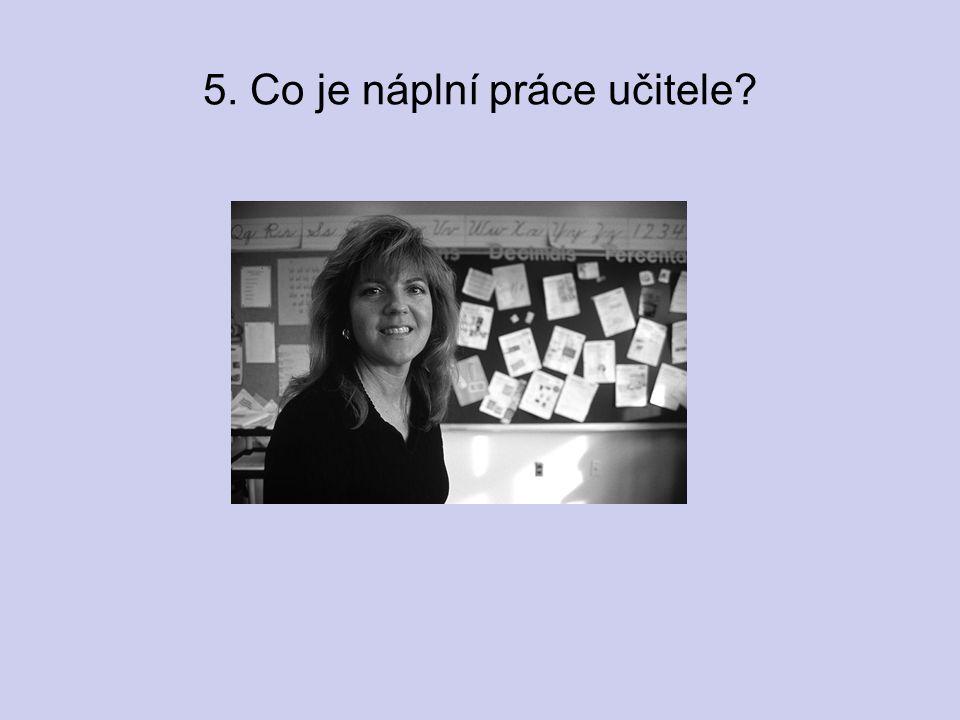 5. Co je náplní práce učitele
