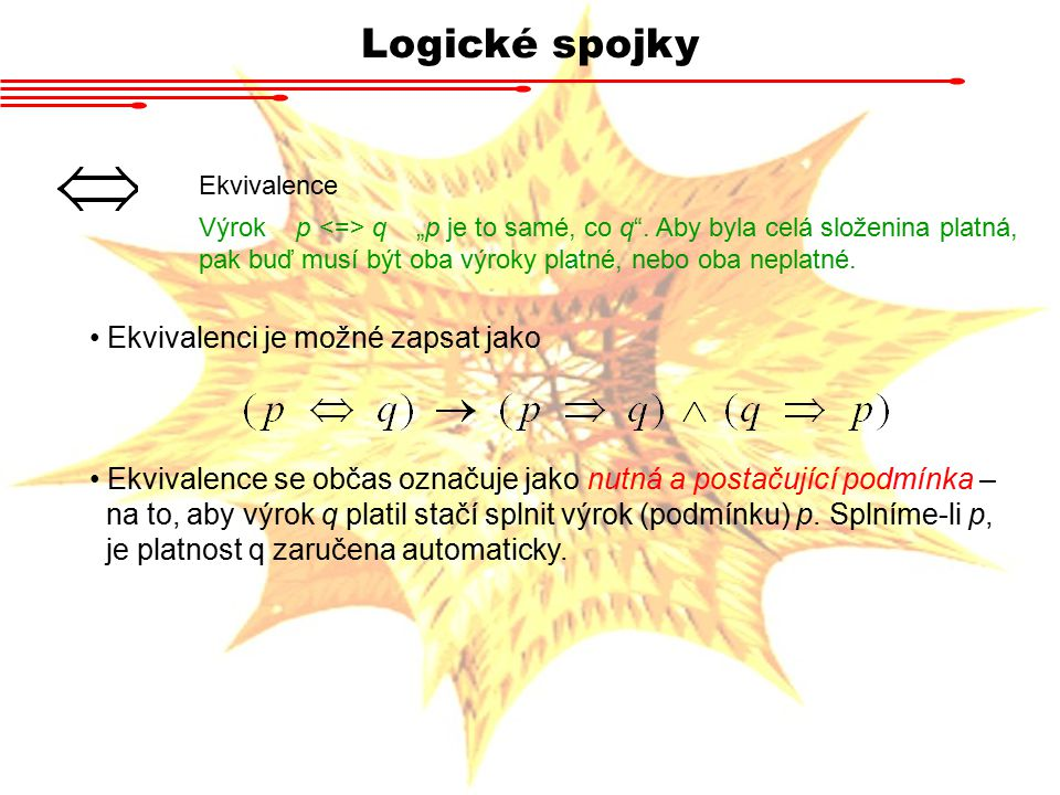 Logické spojky Ekvivalenci je možné zapsat jako