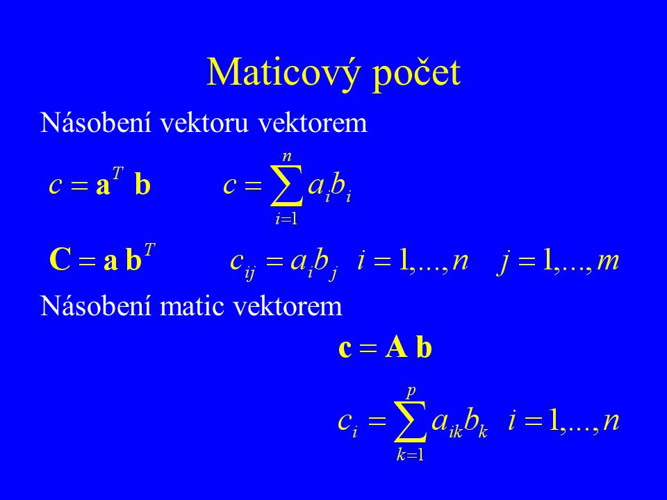 Maticový počet Násobení vektoru vektorem Násobení matic vektorem