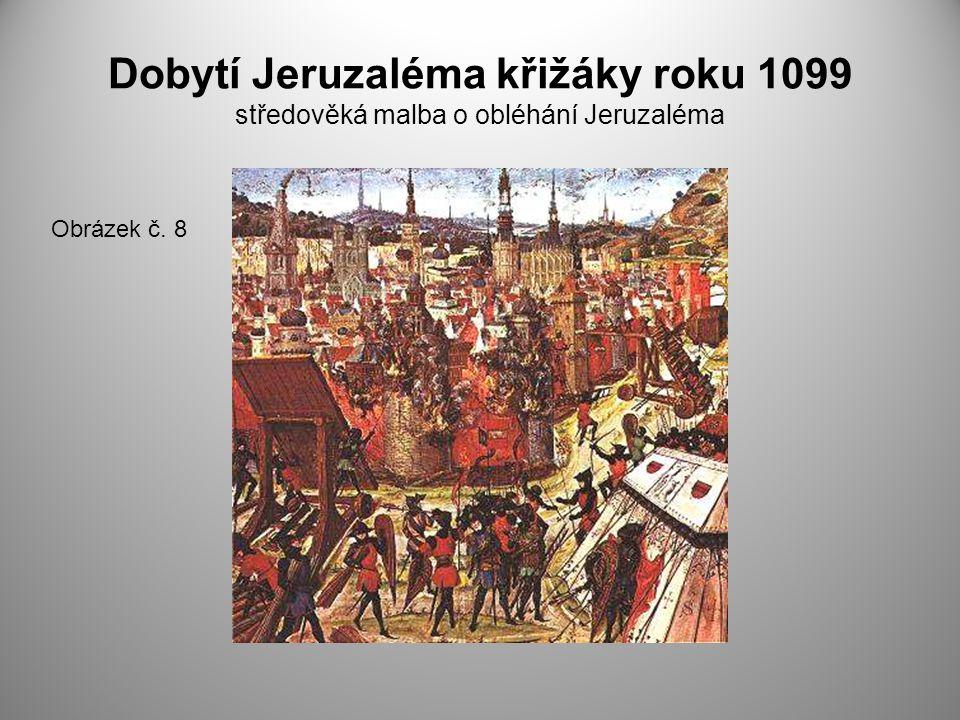 Dobytí Jeruzaléma křižáky roku 1099 středověká malba o obléhání Jeruzaléma