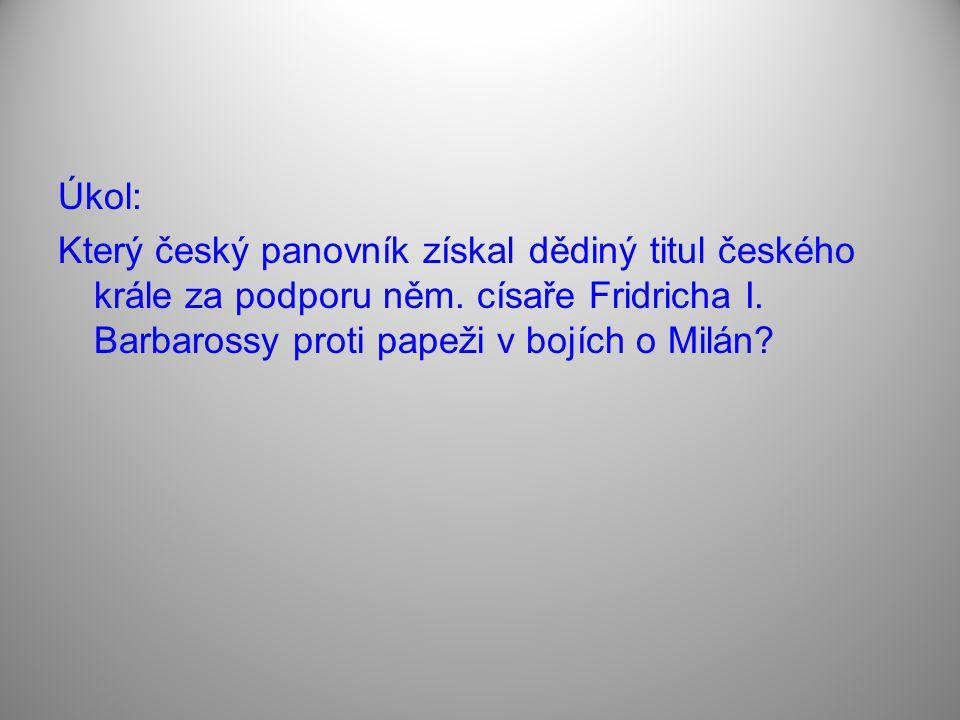 Úkol: Který český panovník získal dědiný titul českého krále za podporu něm.