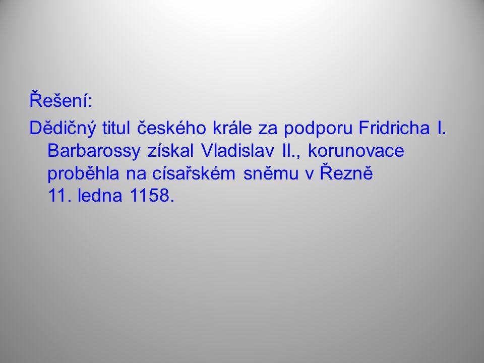 Řešení: Dědičný titul českého krále za podporu Fridricha I