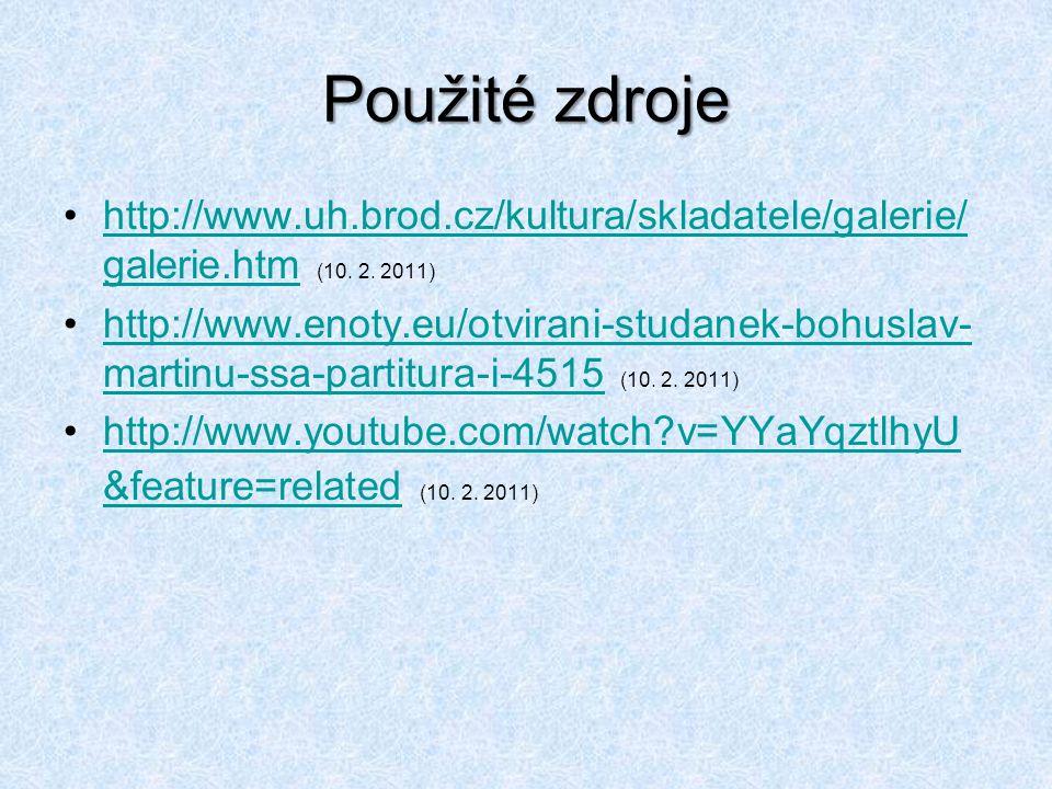 Použité zdroje http://www.uh.brod.cz/kultura/skladatele/galerie/galerie.htm (10. 2. 2011)