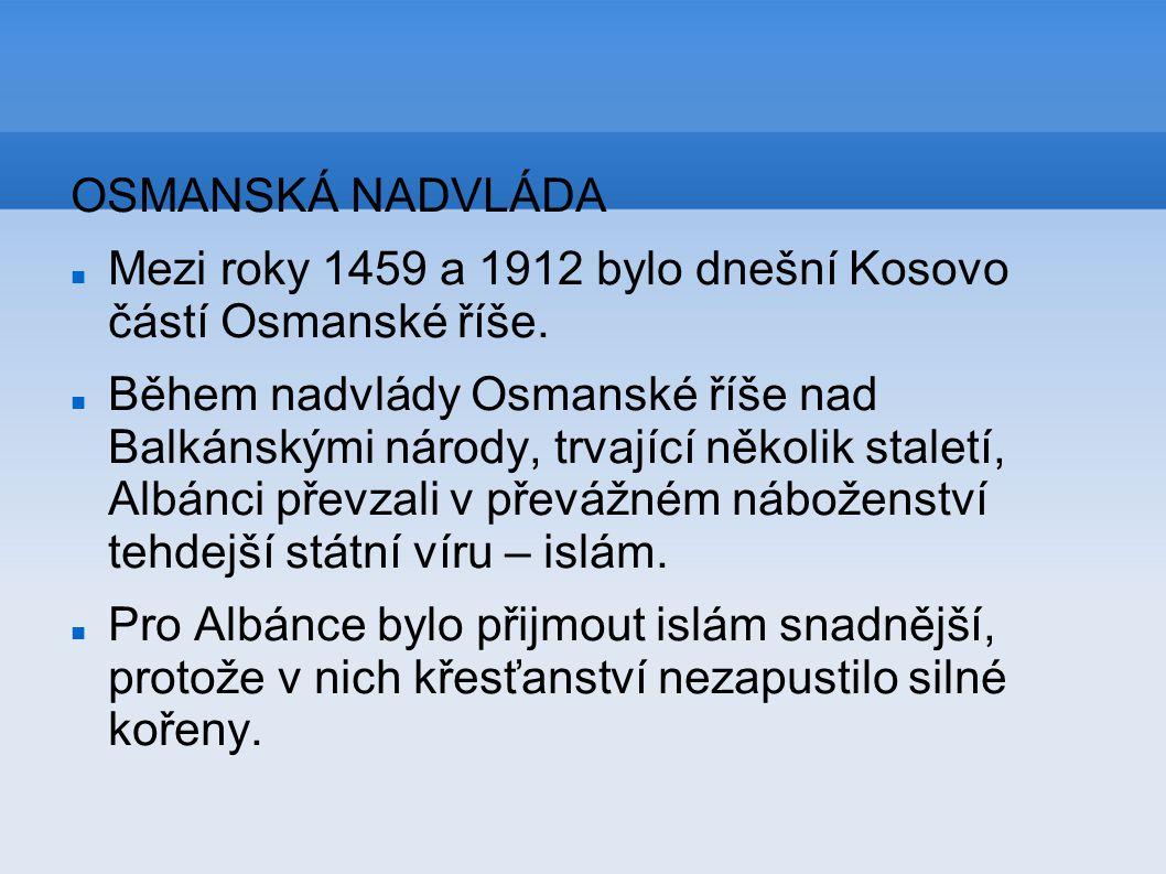 OSMANSKÁ NADVLÁDA Mezi roky 1459 a 1912 bylo dnešní Kosovo částí Osmanské říše.