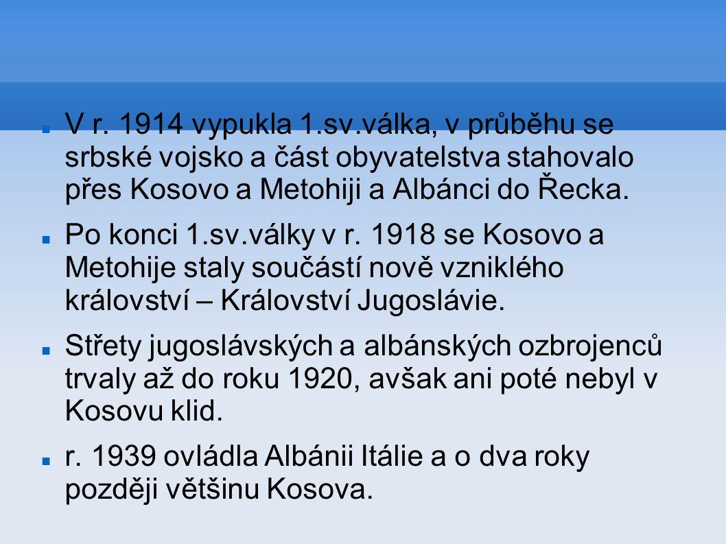 V r. 1914 vypukla 1.sv.válka, v průběhu se srbské vojsko a část obyvatelstva stahovalo přes Kosovo a Metohiji a Albánci do Řecka.