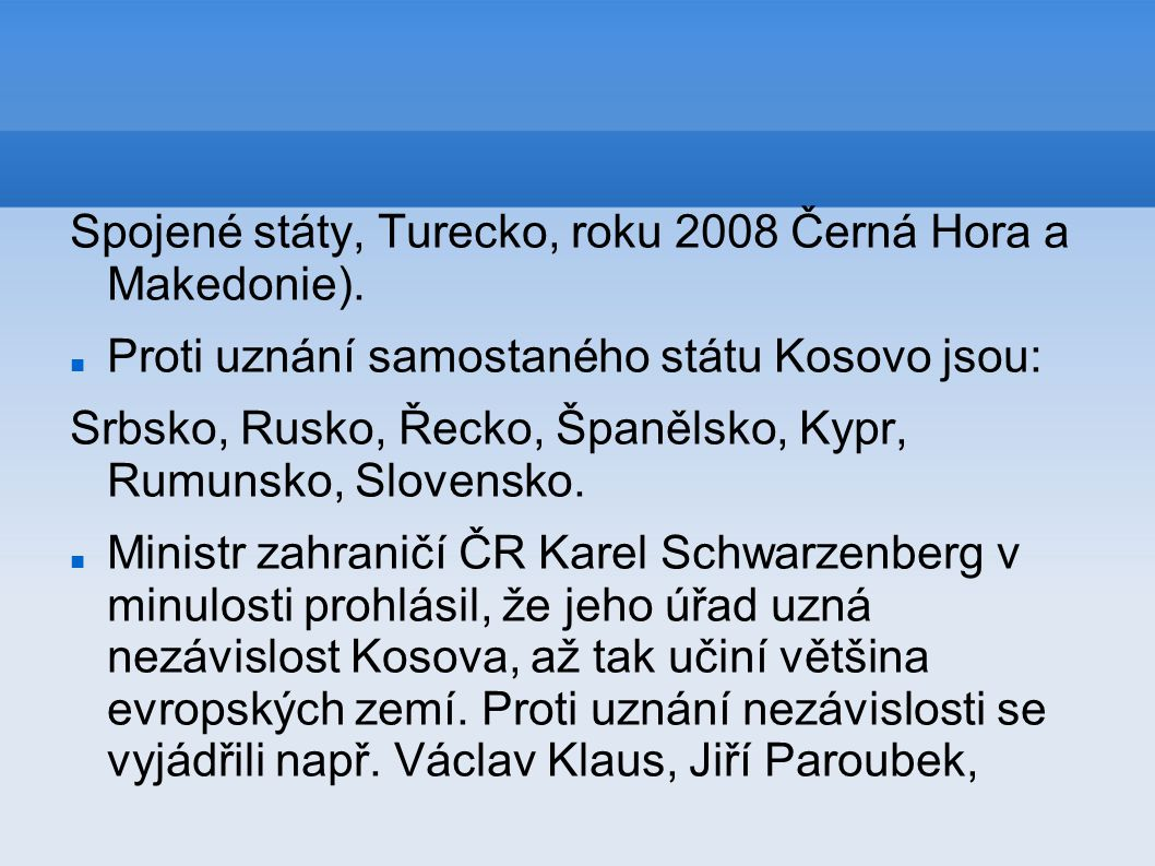 Spojené státy, Turecko, roku 2008 Černá Hora a Makedonie).